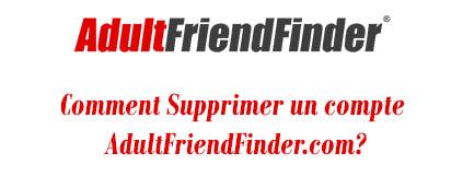 supprimer le compte AdultFriendFinder.com