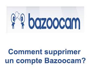 Comment supprimer un compte Bazoocam?